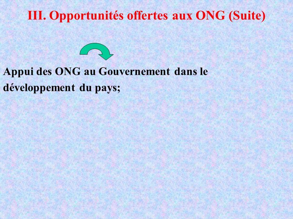 III. Opportunités offertes aux ONG (Suite) Appui des ONG au Gouvernement dans le développement du pays;