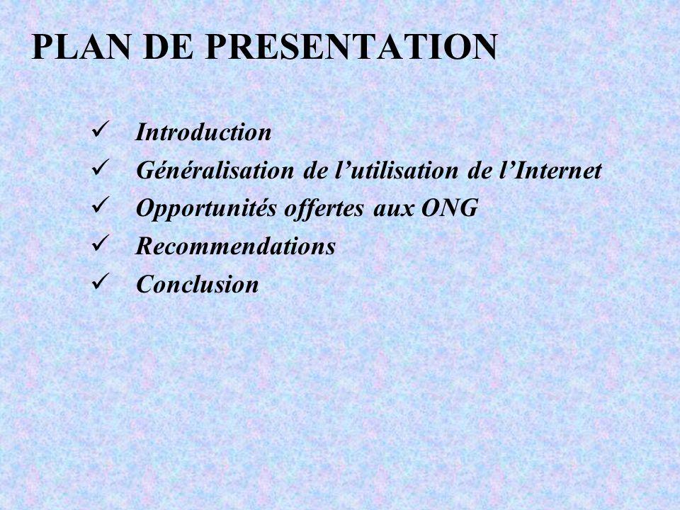 PLAN DE PRESENTATION Introduction Généralisation de lutilisation de lInternet Opportunités offertes aux ONG Recommendations Conclusion