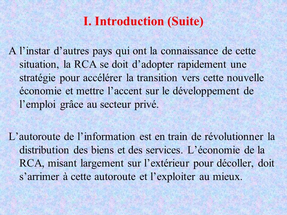 I. Introduction (Suite) A linstar dautres pays qui ont la connaissance de cette situation, la RCA se doit dadopter rapidement une stratégie pour accél