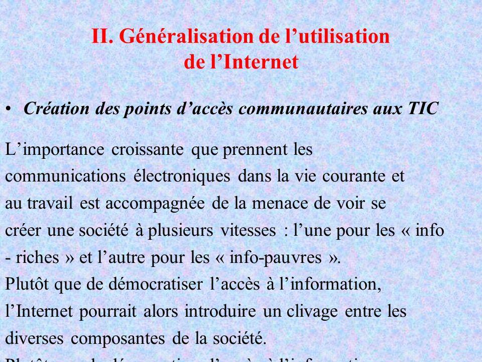 II. Généralisation de lutilisation de lInternet Création des points daccès communautaires aux TIC Limportance croissante que prennent les communicatio