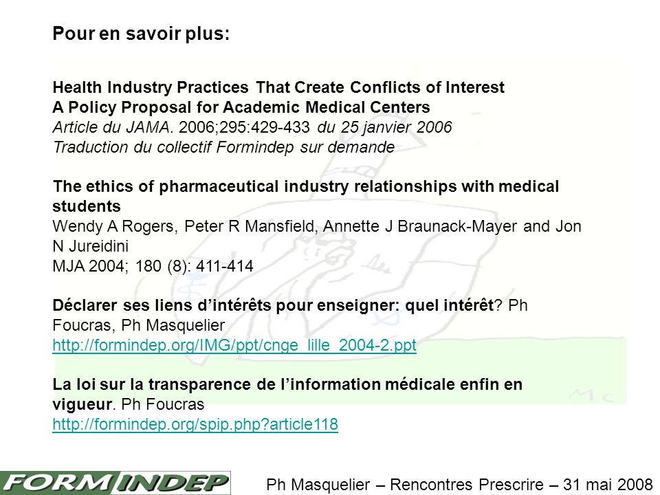 Pour en savoir plus: Health Industry Practices That Create Conflicts of Interest A Policy Proposal for Academic Medical Centers Article du JAMA. 2006;