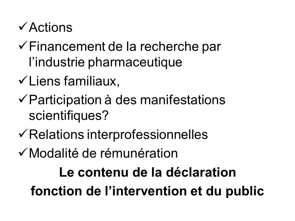 Actions Financement de la recherche par lindustrie pharmaceutique Liens familiaux, Participation à des manifestations scientifiques? Relations interpr