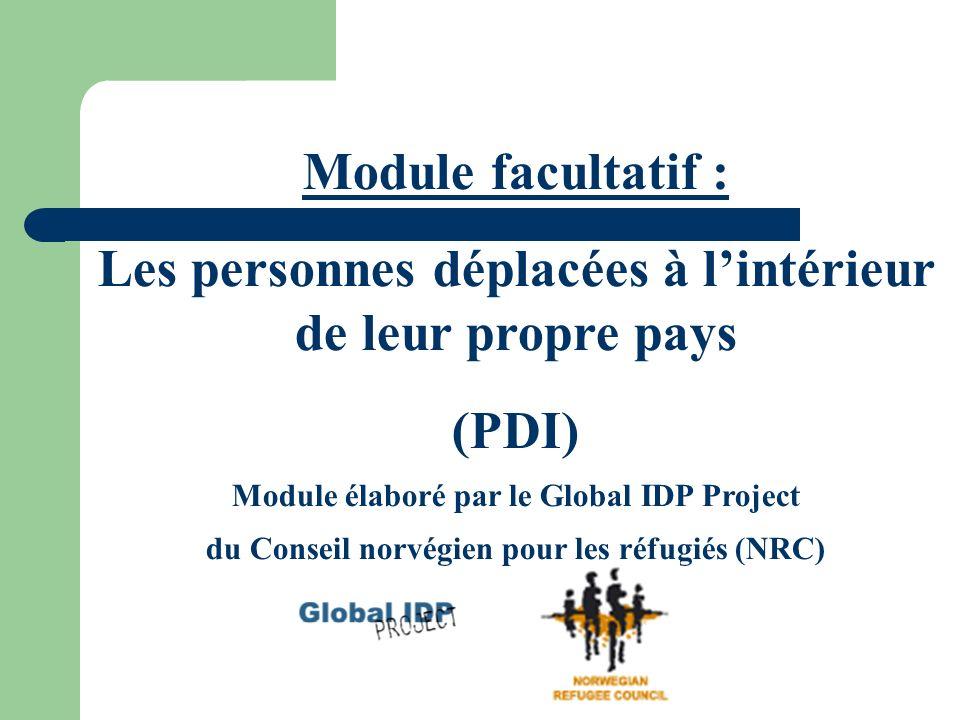 Module facultatif : Les personnes déplacées à lintérieur de leur propre pays (PDI) Module élaboré par le Global IDP Project du Conseil norvégien pour les réfugiés (NRC)