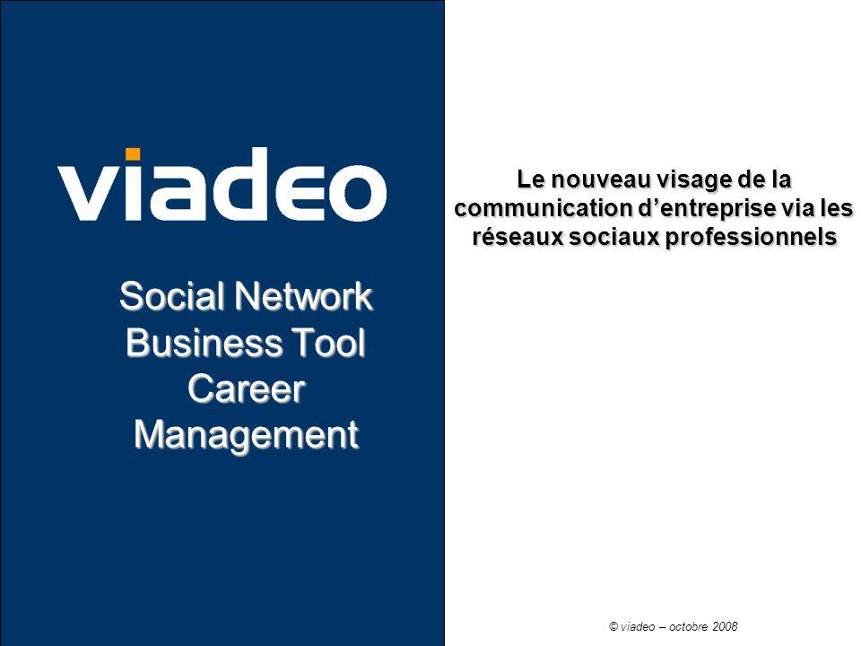 Le nouveau visage de la communication dentreprise via les réseaux sociaux professionnels Social Network Business Tool Career Management © viadeo – oct
