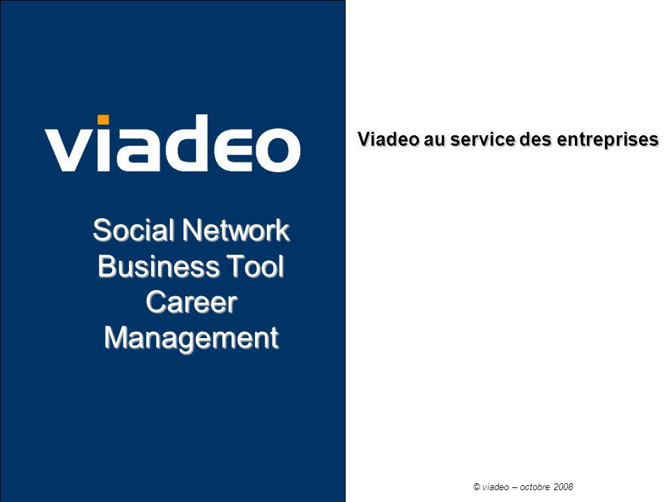 Viadeo au service des entreprises Social Network Business Tool Career Management © viadeo – octobre 2008