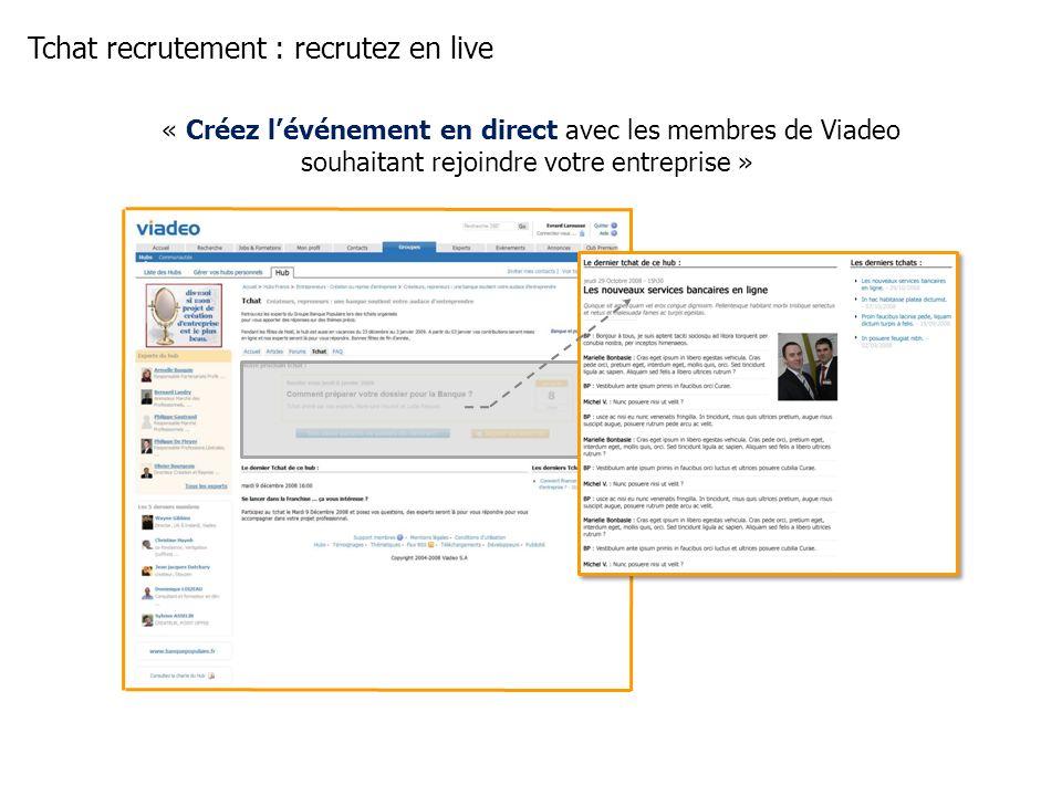Tchat recrutement : recrutez en live « Créez lévénement en direct avec les membres de Viadeo souhaitant rejoindre votre entreprise »