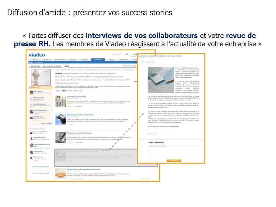 Diffusion darticle : présentez vos success stories « Faites diffuser des interviews de vos collaborateurs et votre revue de presse RH. Les membres de