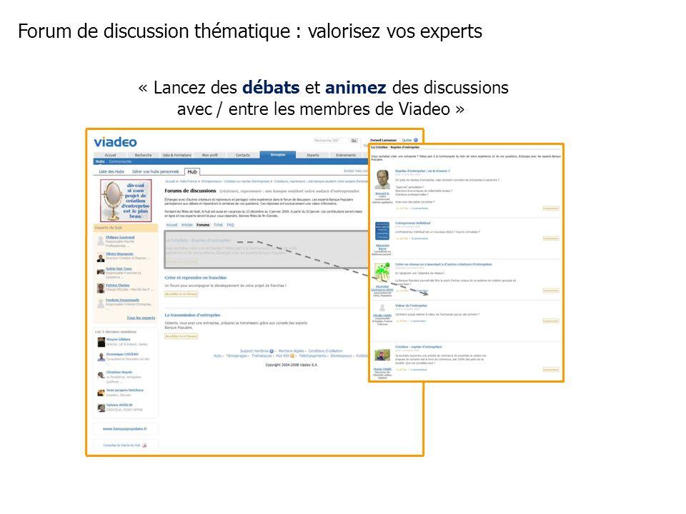 Forum de discussion thématique : valorisez vos experts « Lancez des débats et animez des discussions avec / entre les membres de Viadeo »