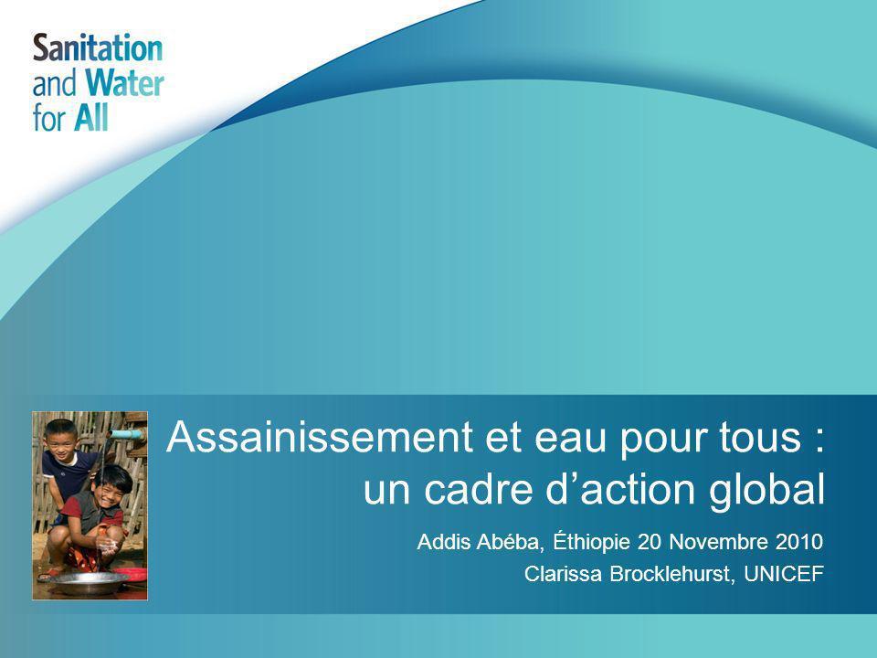 Assainissement et eau pour tous : un cadre daction global Addis Abéba, Éthiopie 20 Novembre 2010 Clarissa Brocklehurst, UNICEF