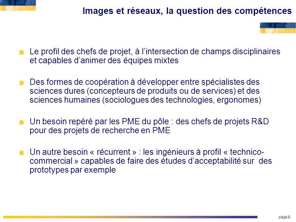 page 8 Images et réseaux, la question des compétences Le profil des chefs de projet, à lintersection de champs disciplinaires et capables danimer des