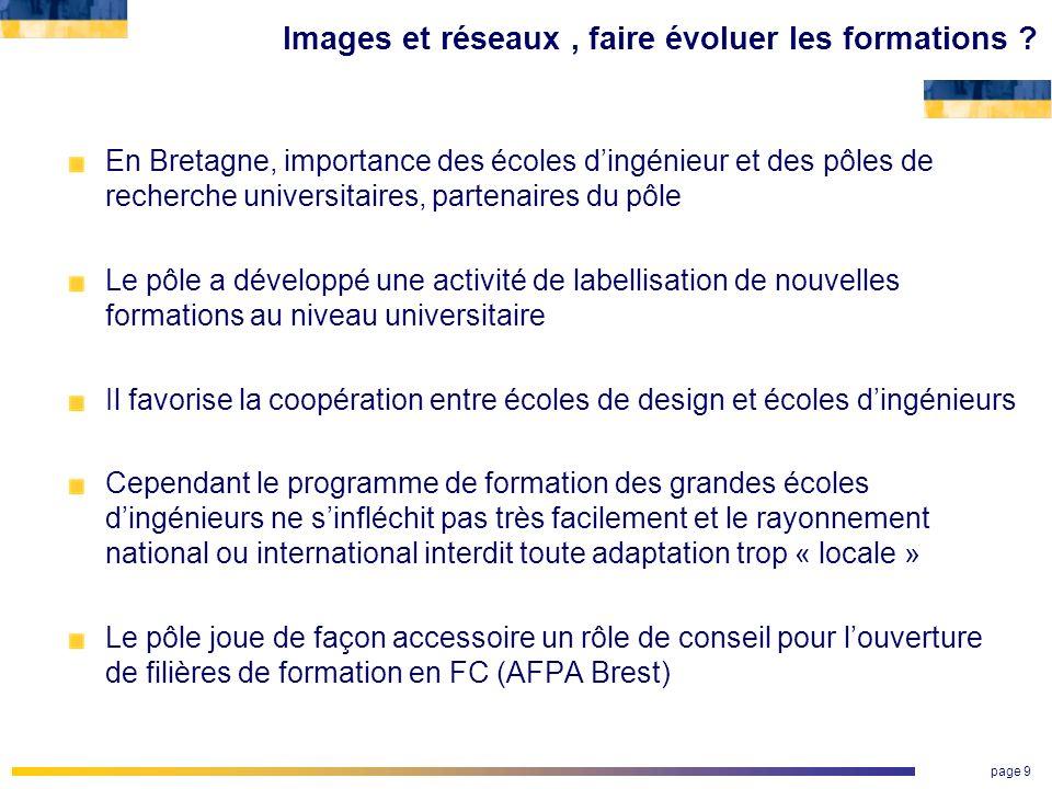 page 9 Images et réseaux, faire évoluer les formations ? En Bretagne, importance des écoles dingénieur et des pôles de recherche universitaires, parte