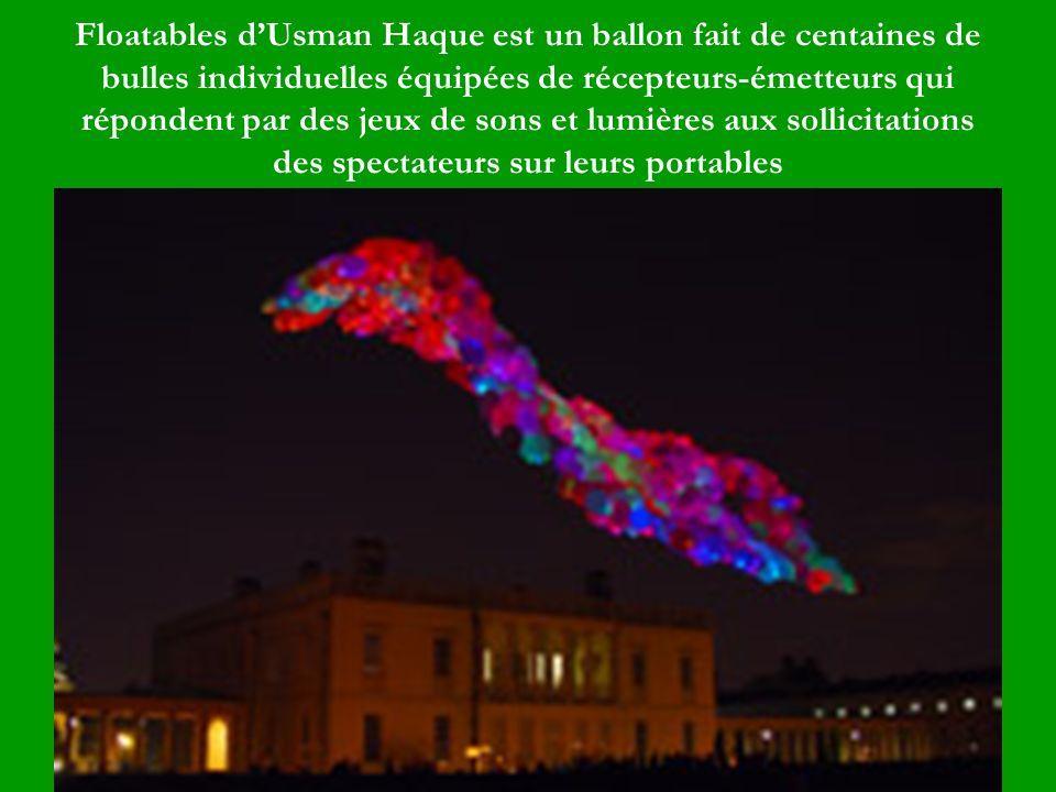 Floatables dUsman Haque est un ballon fait de centaines de bulles individuelles équipées de récepteurs-émetteurs qui répondent par des jeux de sons et