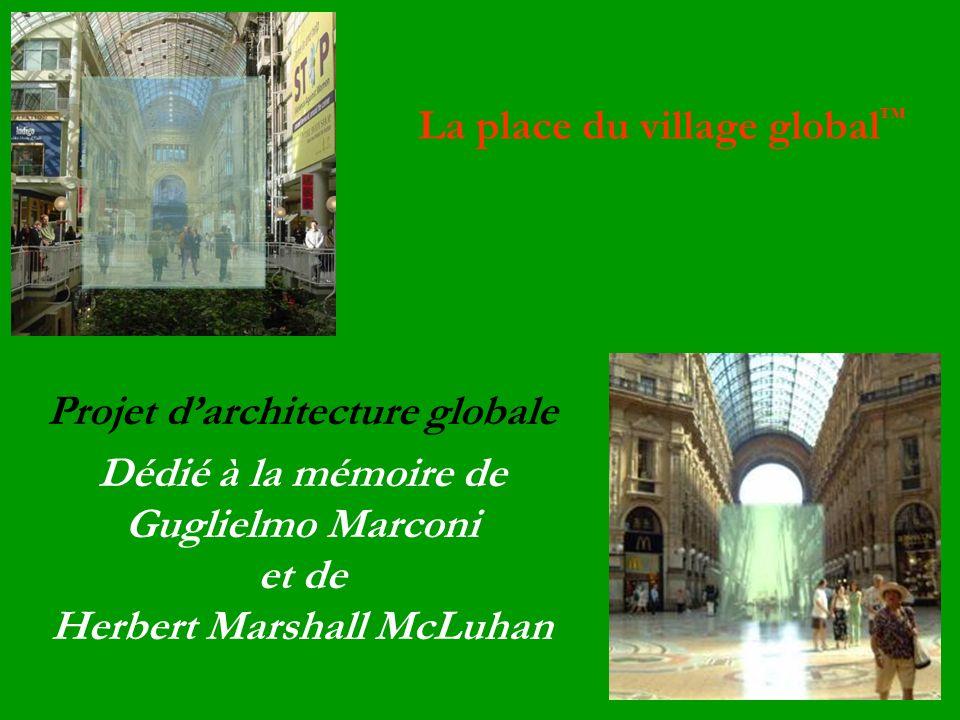 La place du village global Projet darchitecture globale Dédié à la mémoire de Guglielmo Marconi et de Herbert Marshall McLuhan