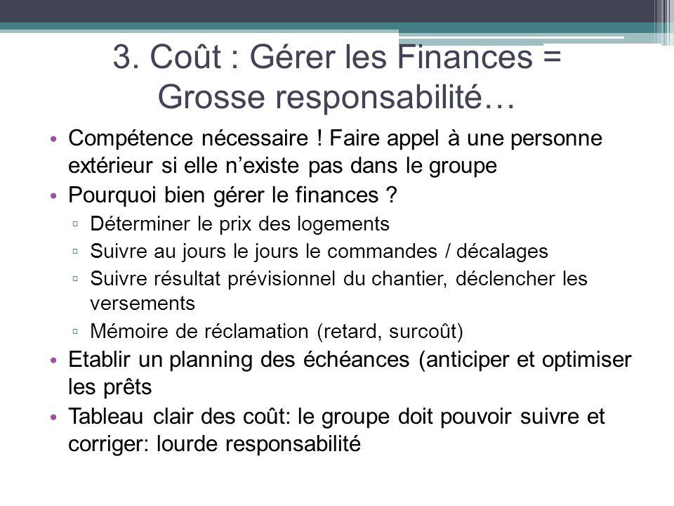 3. Coût : Gérer les Finances = Grosse responsabilité… Compétence nécessaire ! Faire appel à une personne extérieur si elle nexiste pas dans le groupe