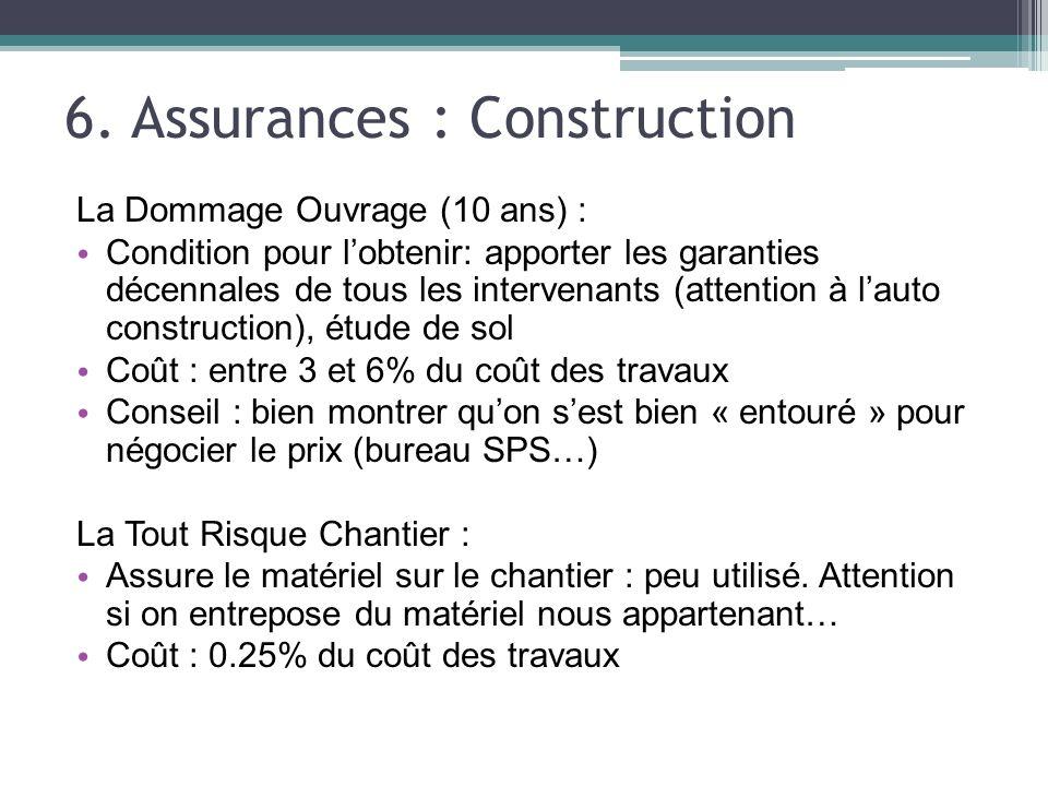 6. Assurances : Construction La Dommage Ouvrage (10 ans) : Condition pour lobtenir: apporter les garanties décennales de tous les intervenants (attent