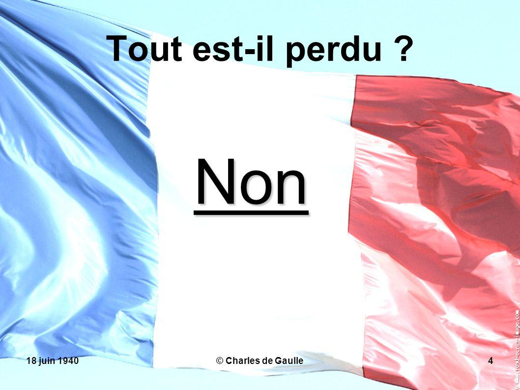18 juin 1940© Charles de Gaulle4 Tout est-il perdu ? Non