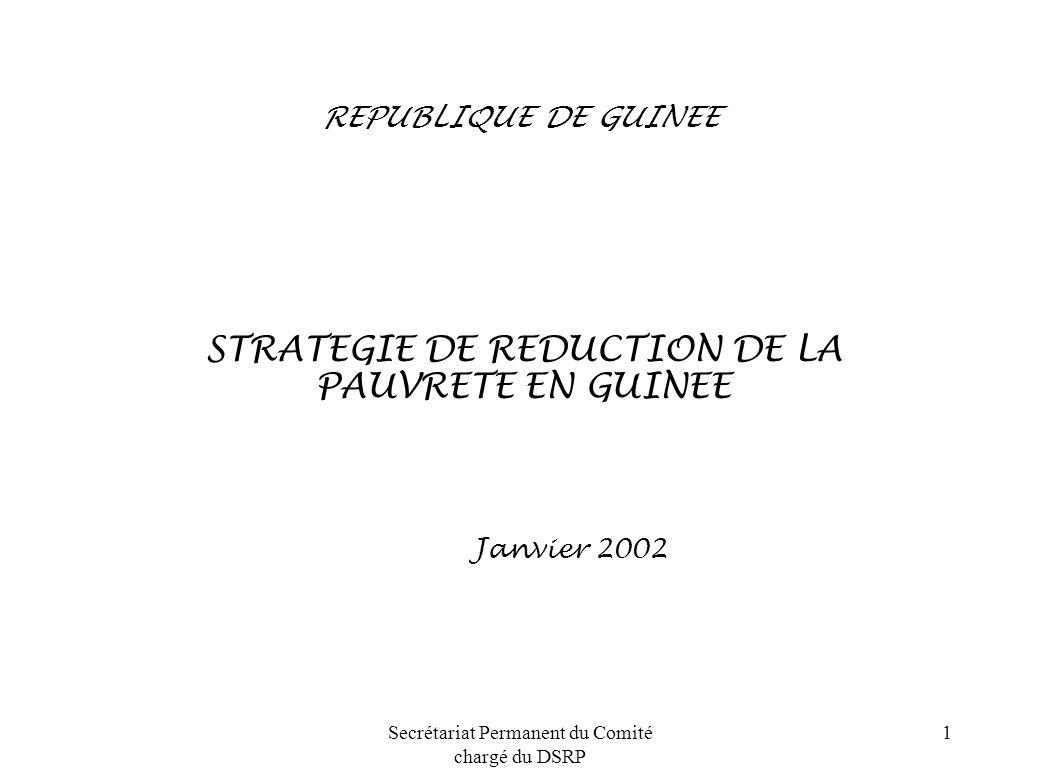 Secrétariat Permanent du Comité chargé du DSRP 1 REPUBLIQUE DE GUINEE STRATEGIE DE REDUCTION DE LA PAUVRETE EN GUINEE Janvier 2002