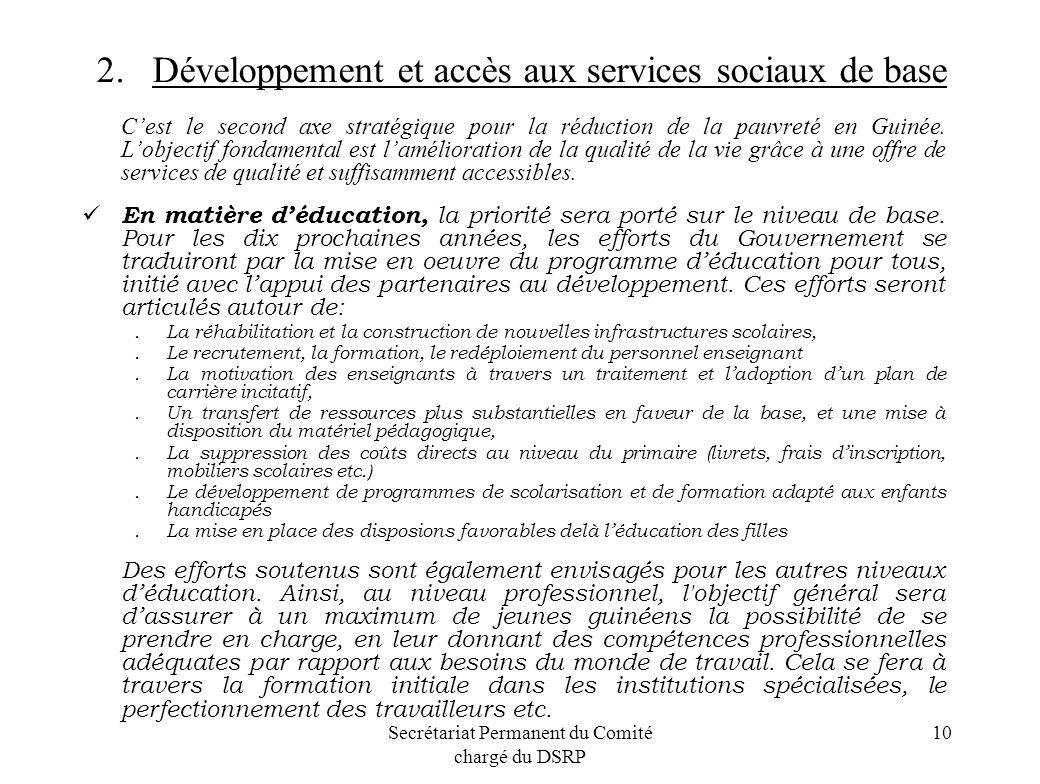 Secrétariat Permanent du Comité chargé du DSRP 10 2. Développement et accès aux services sociaux de base Cest le second axe stratégique pour la réduct