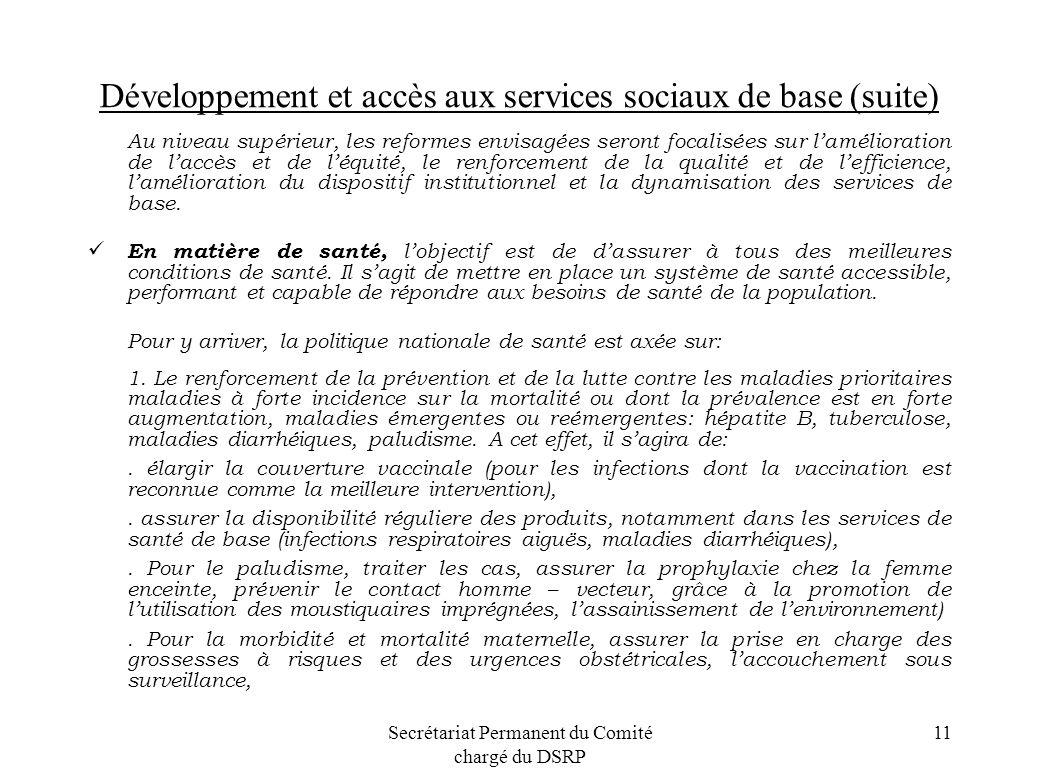 Secrétariat Permanent du Comité chargé du DSRP 11 Développement et accès aux services sociaux de base (suite) Au niveau supérieur, les reformes envisa