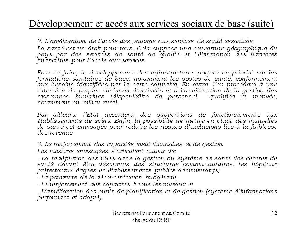 Secrétariat Permanent du Comité chargé du DSRP 12 Développement et accès aux services sociaux de base (suite) 2. Lamélioration de laccès des pauvres a