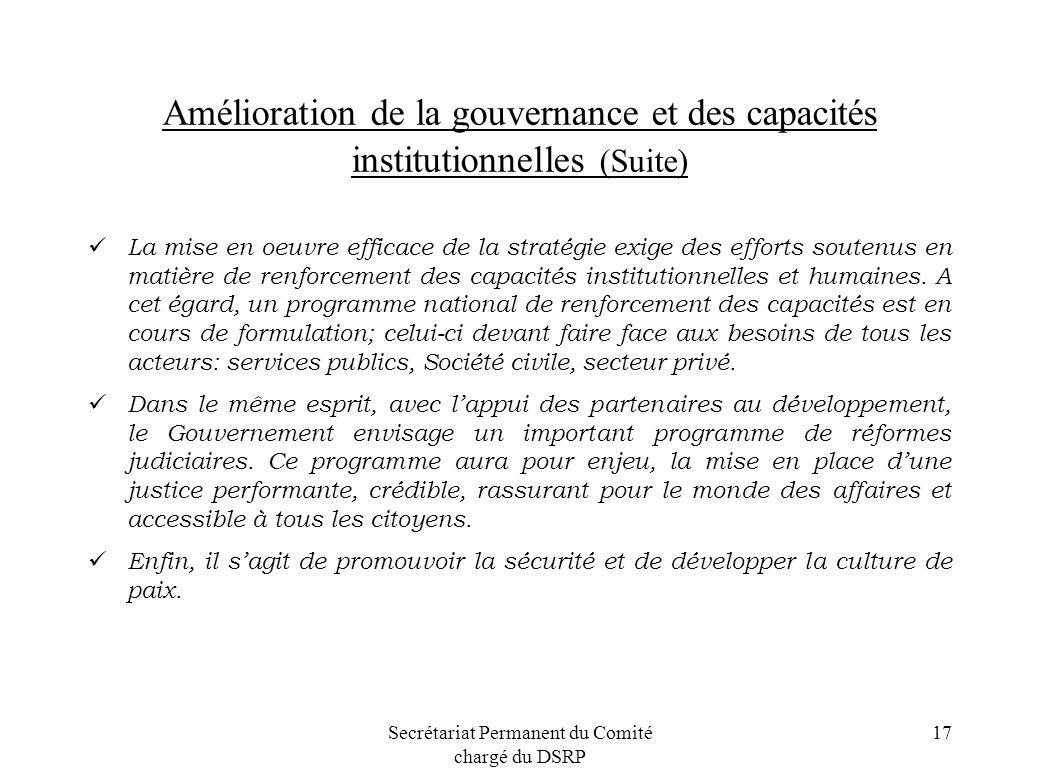 Secrétariat Permanent du Comité chargé du DSRP 17 Amélioration de la gouvernance et des capacités institutionnelles (Suite) La mise en oeuvre efficace