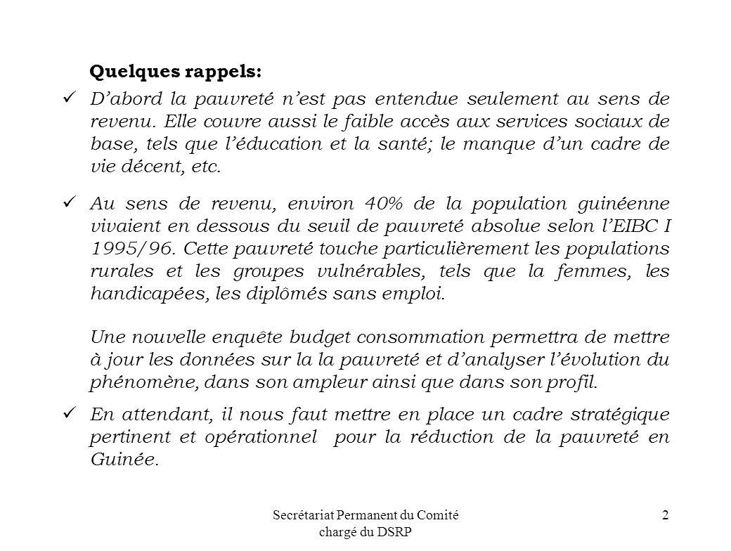 Secrétariat Permanent du Comité chargé du DSRP 2 Quelques rappels: Dabord la pauvreté nest pas entendue seulement au sens de revenu. Elle couvre aussi