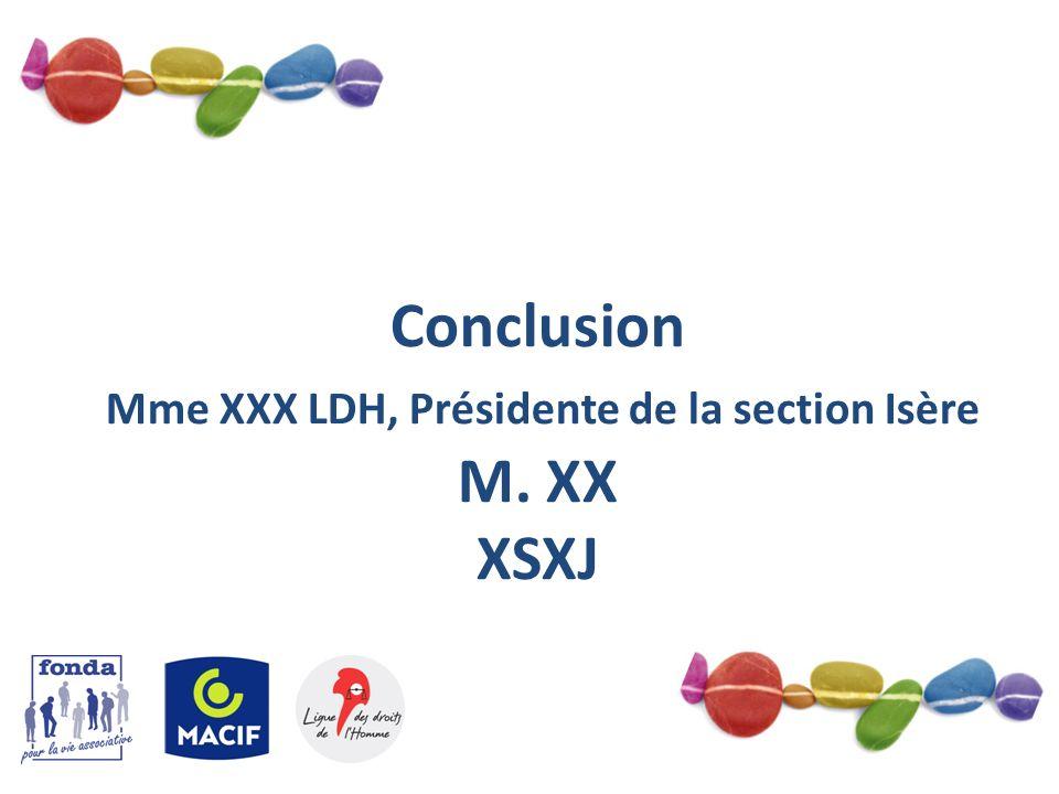 10 Conclusion Mme XXX LDH, Présidente de la section Isère M. XX XSXJ
