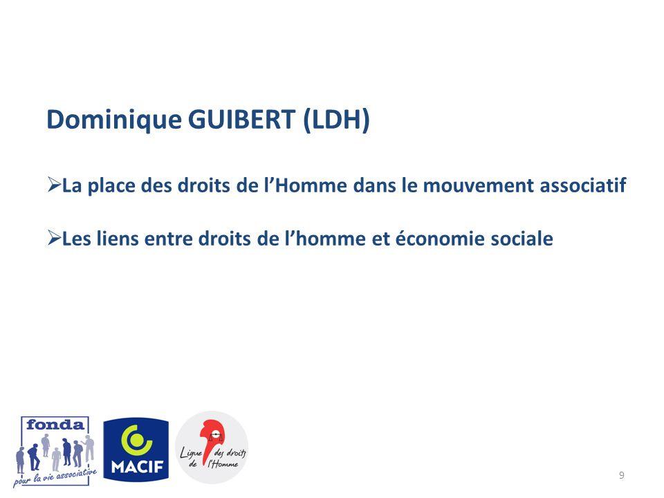 9 Dominique GUIBERT (LDH) La place des droits de lHomme dans le mouvement associatif Les liens entre droits de lhomme et économie sociale