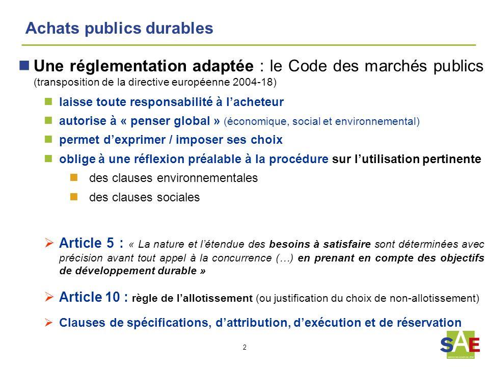 2 Achats publics durables Une réglementation adaptée : le Code des marchés publics (transposition de la directive européenne 2004-18) laisse toute res