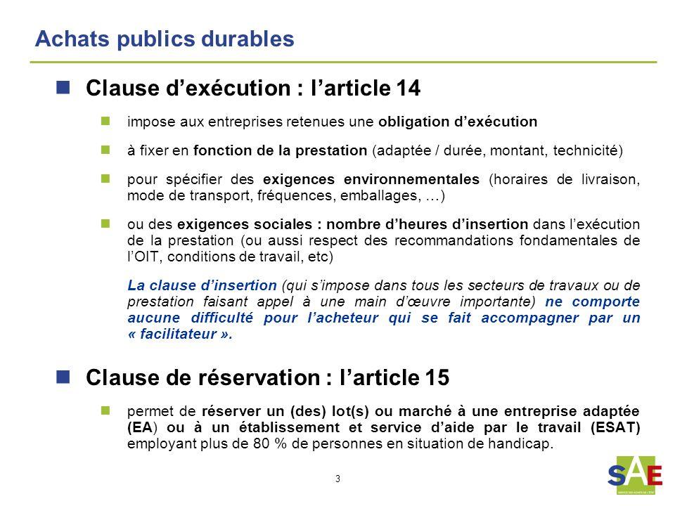 3 Achats publics durables Clause dexécution : larticle 14 impose aux entreprises retenues une obligation dexécution à fixer en fonction de la prestati