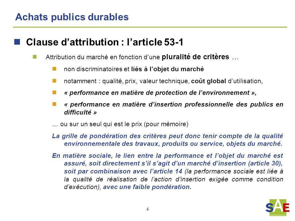 4 Achats publics durables Clause dattribution : larticle 53-1 Attribution du marché en fonction dune pluralité de critères … non discriminatoires et l