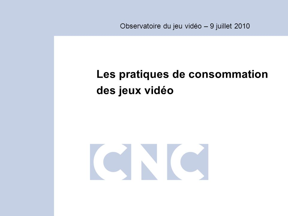 Observatoire du jeu vidéo – 9 juillet 2010 Les pratiques de consommation des jeux vidéo