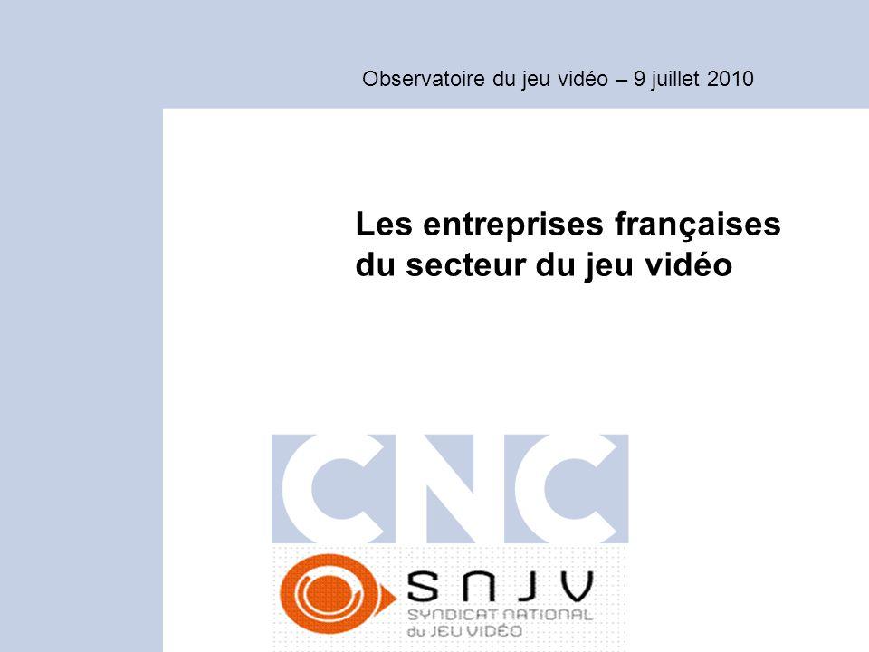 Observatoire du jeu vidéo – 9 juillet 2010 Les entreprises françaises du secteur du jeu vidéo