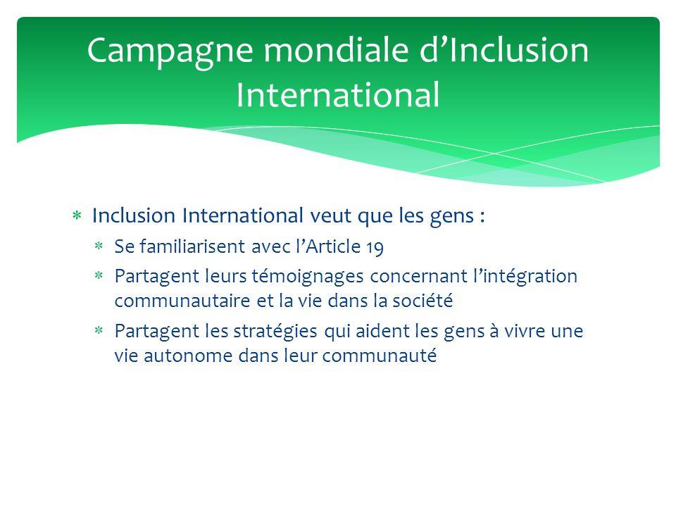 Inclusion International veut que les gens : Se familiarisent avec lArticle 19 Partagent leurs témoignages concernant lintégration communautaire et la