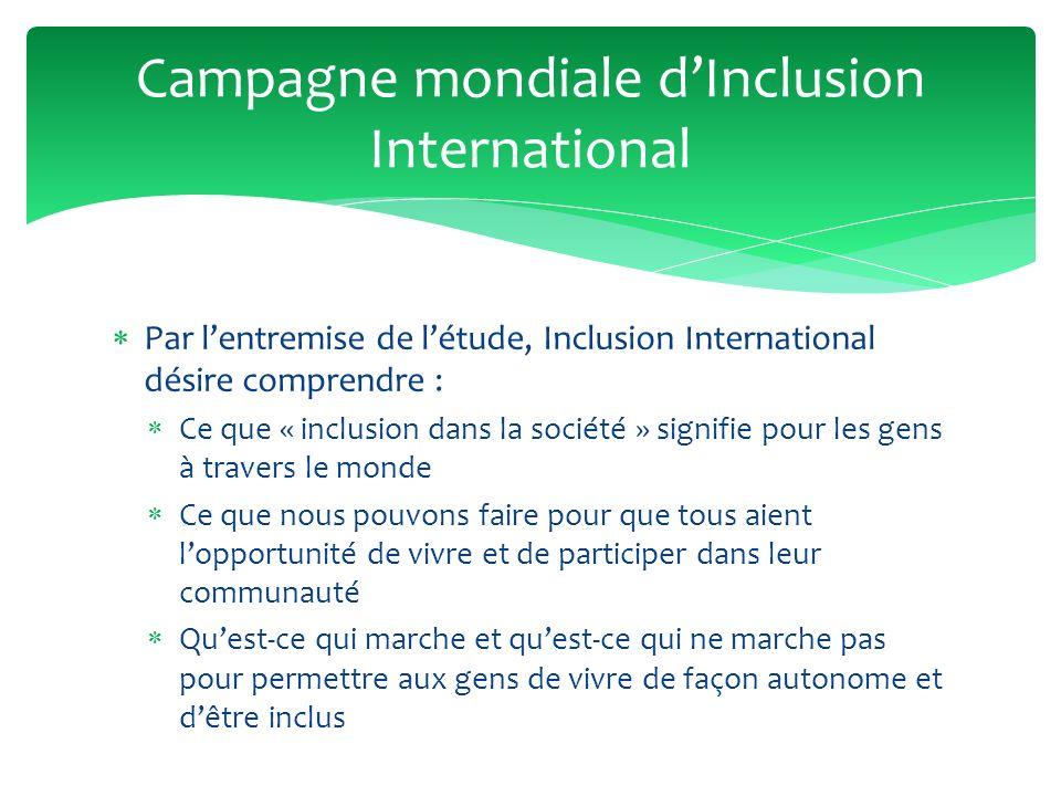 Par lentremise de létude, Inclusion International désire comprendre : Ce que « inclusion dans la société » signifie pour les gens à travers le monde C