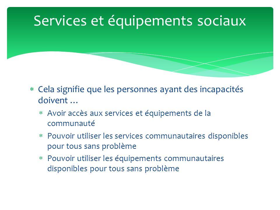 Ces services et équipements sont notamment : Les soins de santé Léducation Lemploi Les transports Le logement Services et équipements sociaux