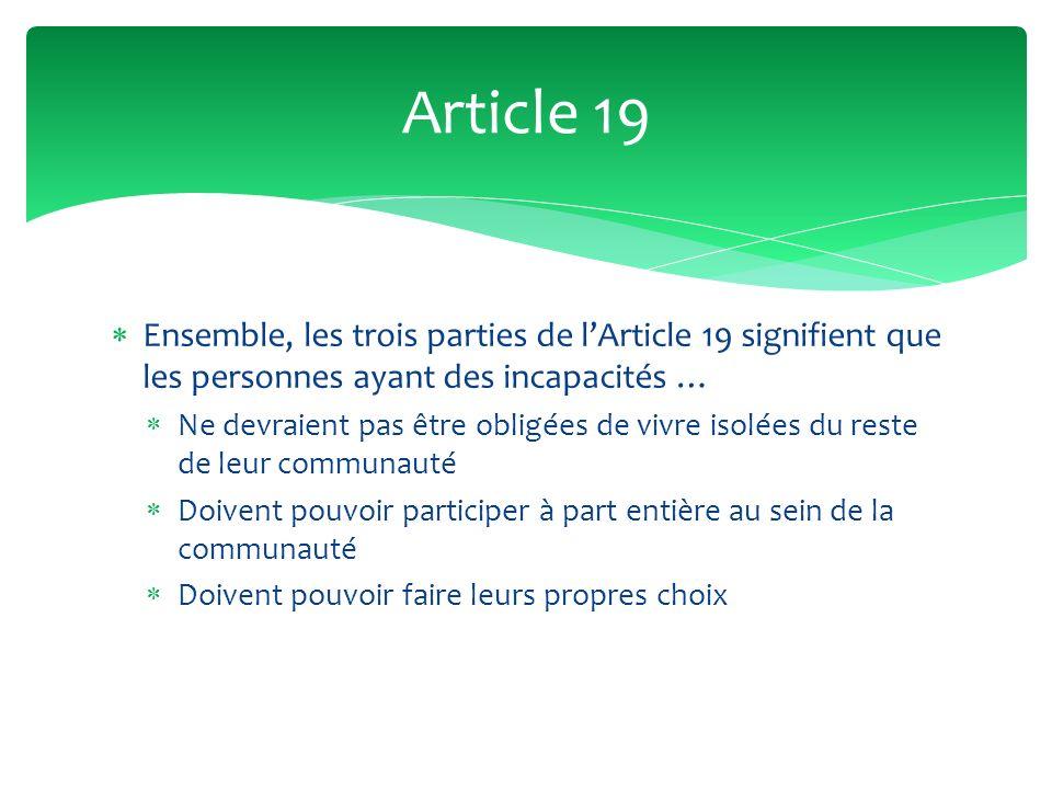 Ensemble, les trois parties de lArticle 19 signifient que les personnes ayant des incapacités … Ne devraient pas être obligées de vivre isolées du res