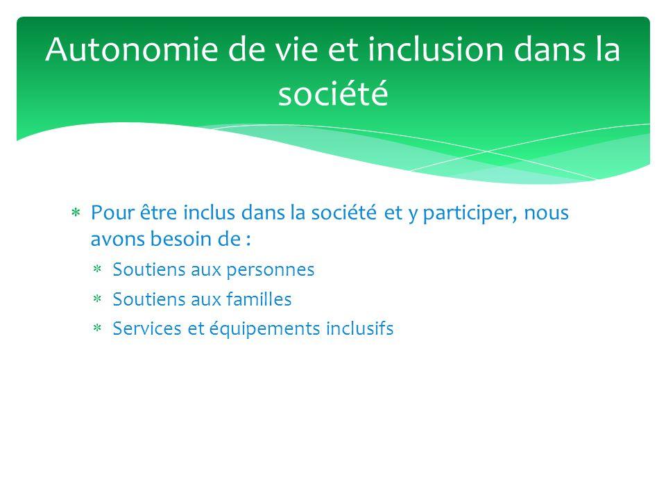 Pour être inclus dans la société et y participer, nous avons besoin de : Soutiens aux personnes Soutiens aux familles Services et équipements inclusif