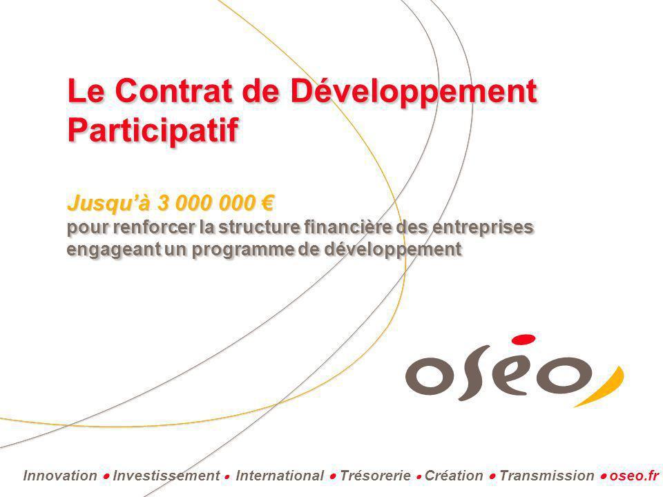 Innovation Investissement International Trésorerie Création Transmission oseo.fr Le Contrat de Développement Participatif pour renforcer la structure