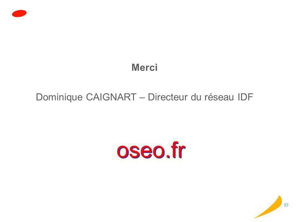 53 oseo.fr Merci Dominique CAIGNART – Directeur du réseau IDF