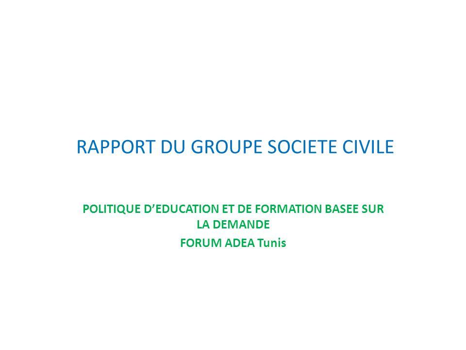 RAPPORT DU GROUPE SOCIETE CIVILE POLITIQUE DEDUCATION ET DE FORMATION BASEE SUR LA DEMANDE FORUM ADEA Tunis