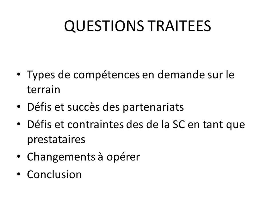 QUESTIONS TRAITEES Types de compétences en demande sur le terrain Défis et succès des partenariats Défis et contraintes des de la SC en tant que prest