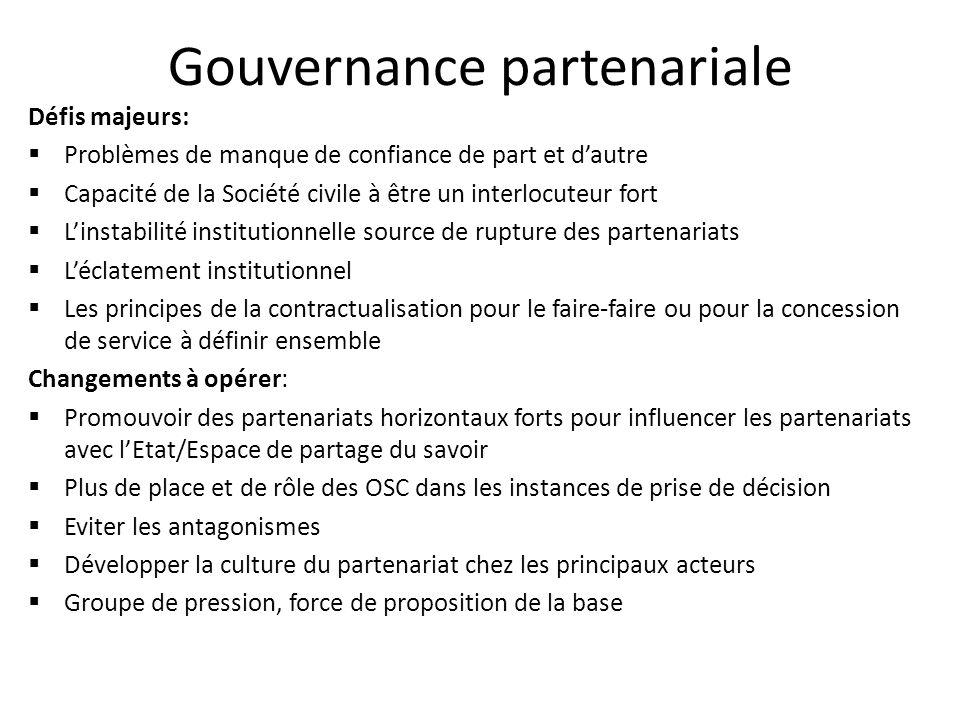 Gouvernance partenariale Défis majeurs: Problèmes de manque de confiance de part et dautre Capacité de la Société civile à être un interlocuteur fort
