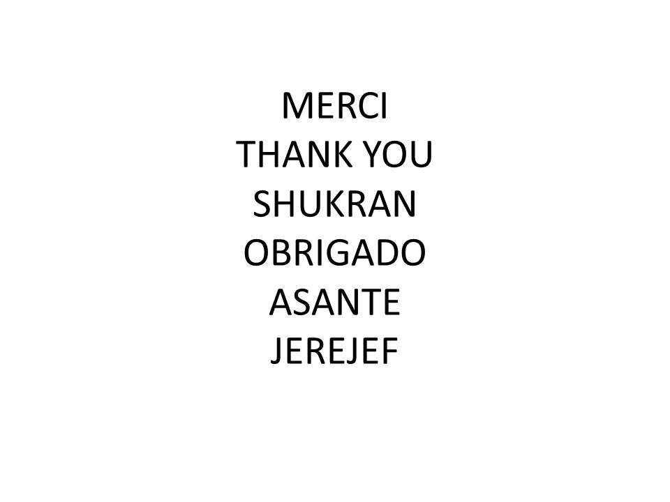 MERCI THANK YOU SHUKRAN OBRIGADO ASANTE JEREJEF