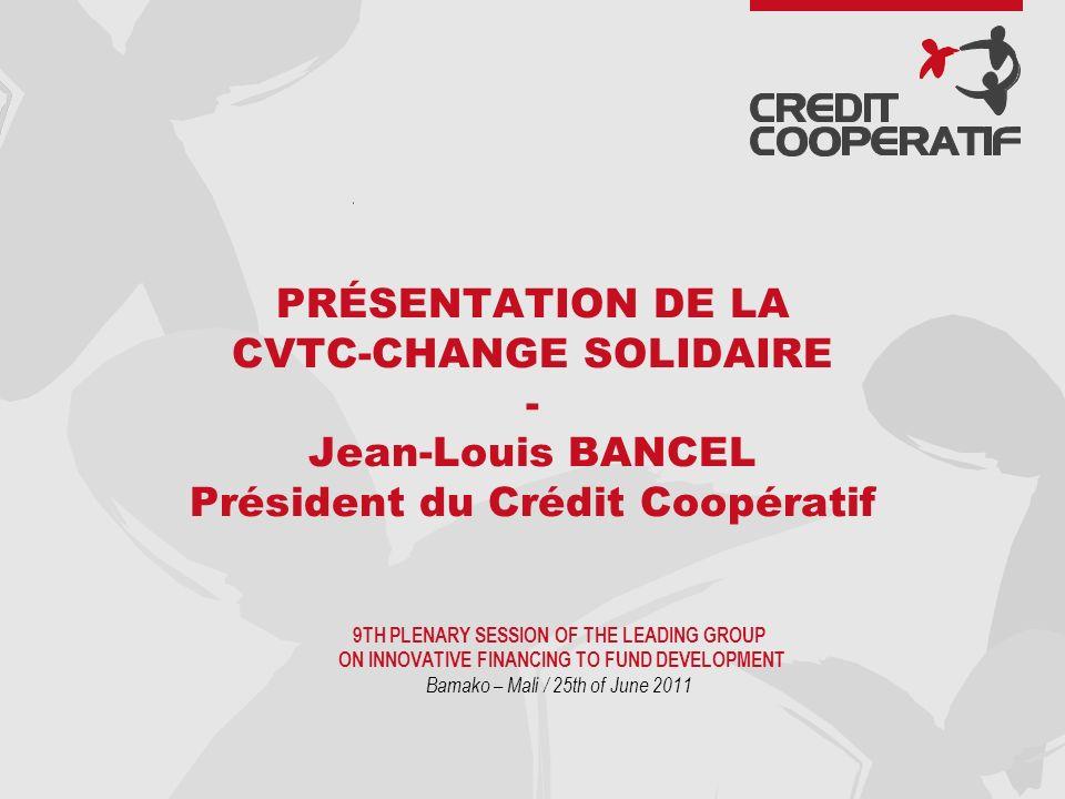 2 Mars 2011 : Lancement de linitiative CVTC-Change Solidaire Contexte: Le Crédit Coopératif développe déjà une solidarité financière basée sur un volume dactivité (Fond Faim et Développement, Carte Agir, Quote-Part Solidaire).