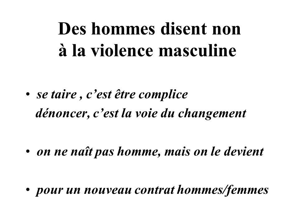 Des hommes disent non à la violence masculine se taire, cest être complice dénoncer, cest la voie du changement on ne naît pas homme, mais on le devient pour un nouveau contrat hommes/femmes