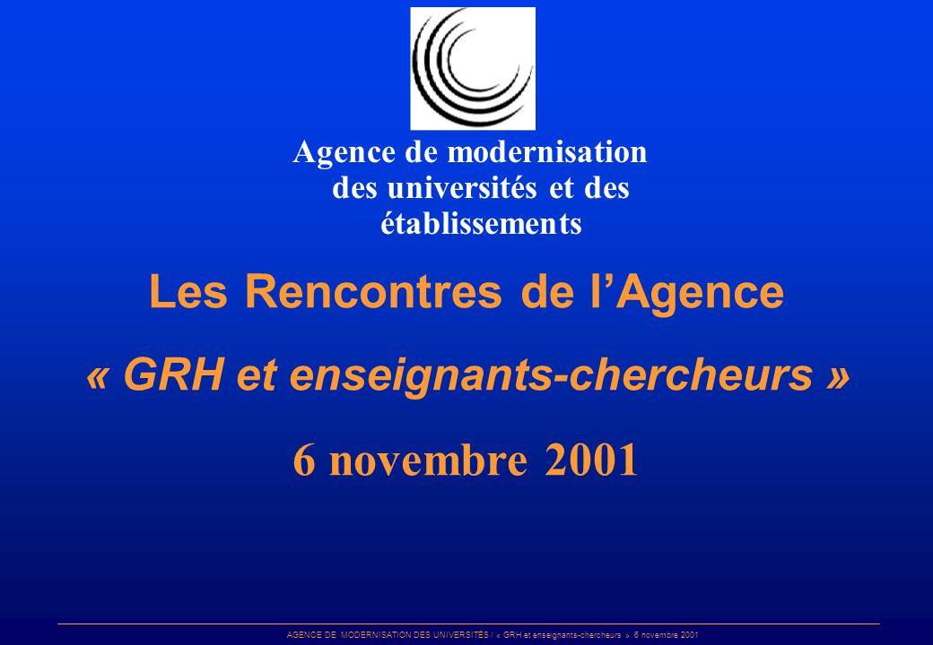 AGENCE DE MODERNISATION DES UNIVERSITÉS / « GRH et enseignants-chercheurs » 6 novembre 2001 Les Rencontres de lAgence « GRH et enseignants-chercheurs