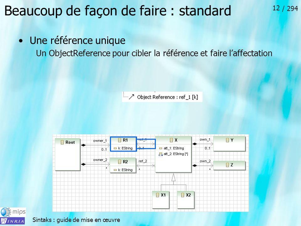 Sintaks : guide de mise en œuvre / 294 12 Beaucoup de façon de faire : standard Une référence unique Un ObjectReference pour cibler la référence et faire laffectation