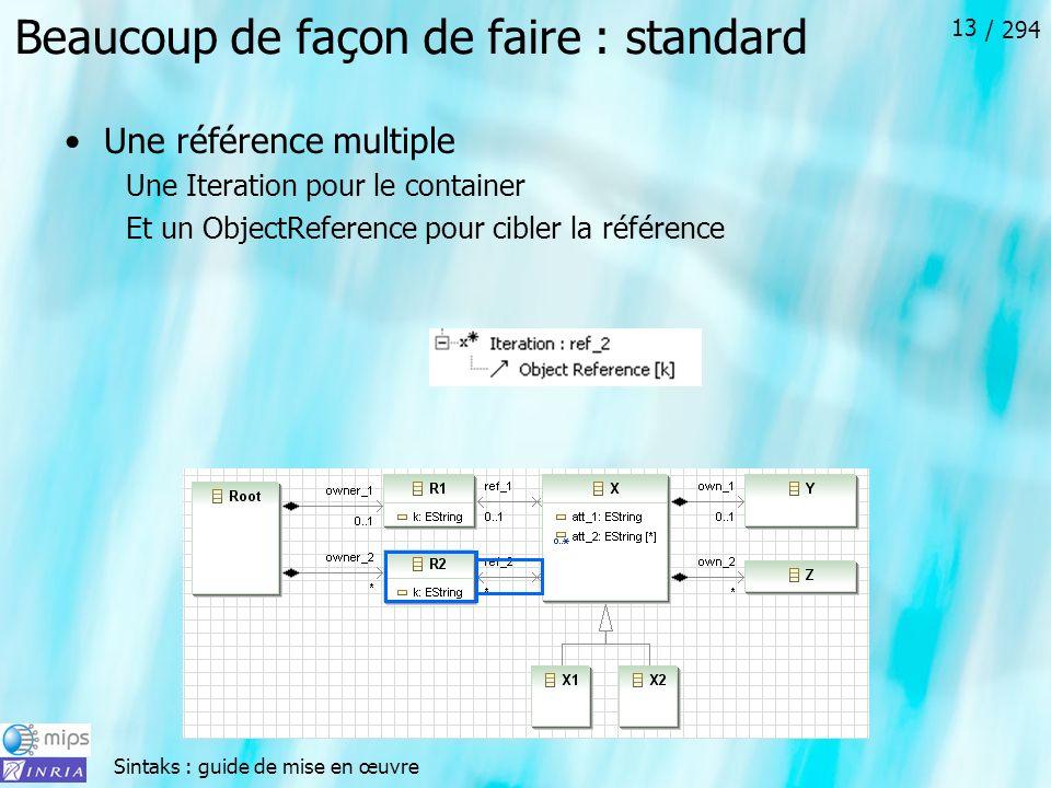 Sintaks : guide de mise en œuvre / 294 13 Beaucoup de façon de faire : standard Une référence multiple Une Iteration pour le container Et un ObjectReference pour cibler la référence