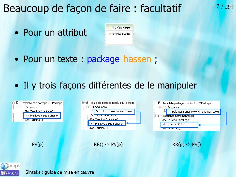 Sintaks : guide de mise en œuvre / 294 17 Beaucoup de façon de faire : facultatif Pour un attribut Pour un texte : package hassen ; Il y trois façons différentes de le manipuler PV(p)RR() -> PV(p)RR(p) -> PV()
